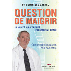 QUESTION DE MAIGRIR / Dr Dominique Garell